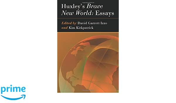 Amazoncom Huxleys Brave New World Essays  David  Amazoncom Huxleys Brave New World Essays  David Garrett  Izzo Kim Kirkpatrick Books