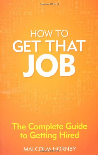 How to get that job: The complete guide to getting hired (4th Edition)
