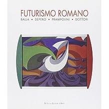 Futurismo romano. Balla, Depero, Prampolini, Dottori