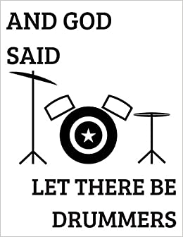 And God Said Let There Be Drummers Funny Quotes Blank Drums Percussion Sheet Music For Writing And Composing Your Own Songs Chord Sheet And Tab Book Cm 120 Pages Black White Pattern Press