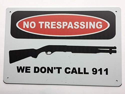 "(Metal Sign No Trespassing We Don't Call 911 Shotgun 8"" X 12"" Tin Sign TS131)"