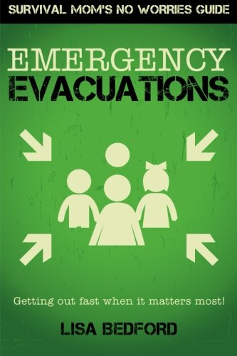 Emergency Evacuations: Get Out Fast When It Matters Most! (Survival Mom's No Worries Guide) (Volume 1)