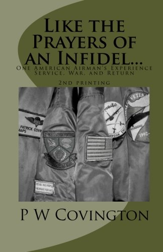 Like the Prayers of an Infidel...: One American Airman's Experience Service, War, and Return