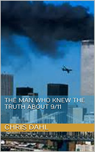 Book: The Man Who Knew the Truth about 9/11 by Chris Dahl