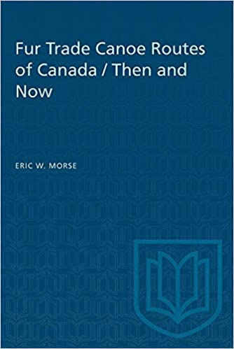 Then and now Fur trade canoe routes of Canada