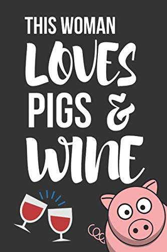 This Women Loves Pigs & Wine: Funny Novelty Birthday Pig and Wine Gifts for Her / Mom / Wife - Lined Notebook to Write in (6