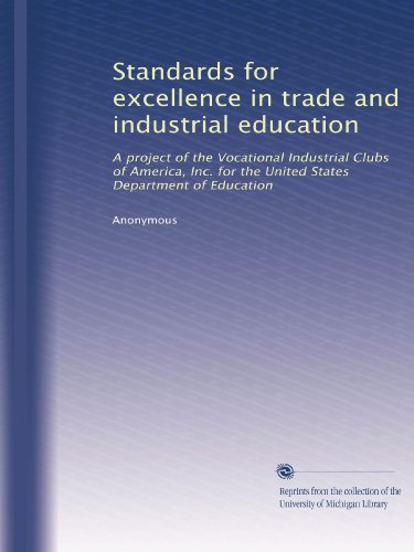 Standards for excellence in trade and industrial education: A project of the Vocational Industrial Clubs of America, Inc. for the United States Department of Education
