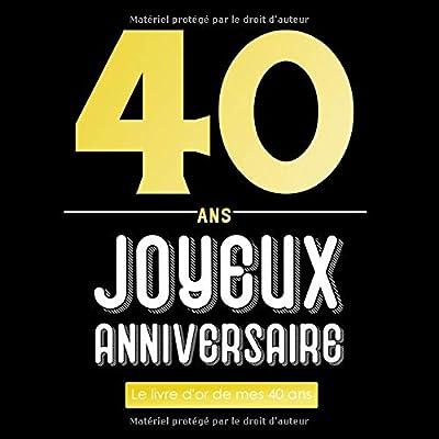 Joyeux Anniversaire 40 Ans.40 Ans Joyeux Anniversaire Le Livre D Or De Mes 40 Ans
