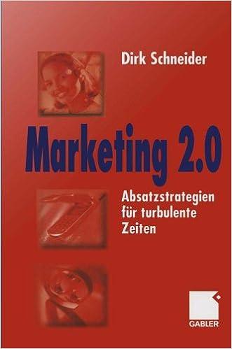 Marketing 2.0: Absatzstrategien für turbulente Zeiten