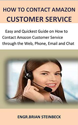 (How to Contact Amazon Customer Service: Easy and Quickest Guide on How to Contact Amazon Customer Service through the Web,   Phone, Email and Chat)