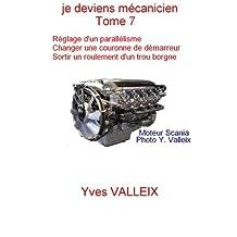 Je deviens mécanicien - tome 7: Réglage d'un parallélisme, Echange d'une couronne de démarreur,  sortir un roulement (French Edition)