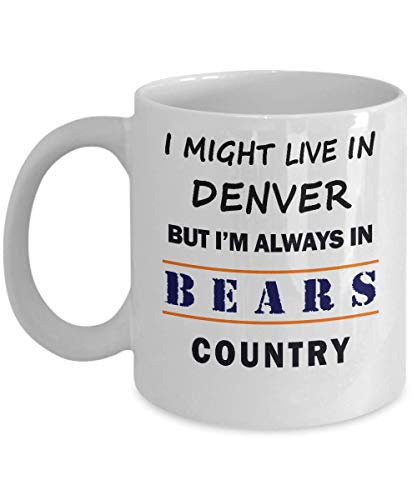 I Might Live In Denver But Im Always In Bears Country Coffee Mug - A Great Gift For Chicago Bears Fans!]()