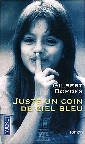 Amazon Fr Juste Un Coin De Ciel Bleu Gilbert Bordes Livres