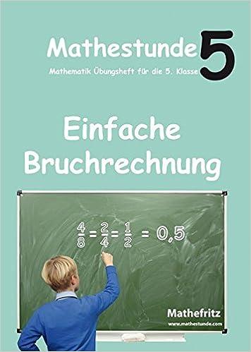 Mathestunde 5 - Einfache Bruchrechnung: Mathematik Übungsheft für ...