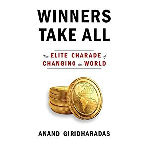 Read and Download Winners Take All: The Elite Charade of Changing the World Book PDF