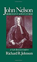 John Nelson, Merchant Adventurer: A Life between Empires
