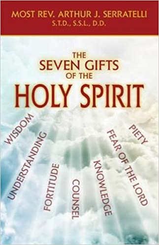 Amazon.com: The Seven Gifts of the Holy Spirit (9781947070233): Arthur J Serratelli S T D S, Arthur J Serratelli Std: Books