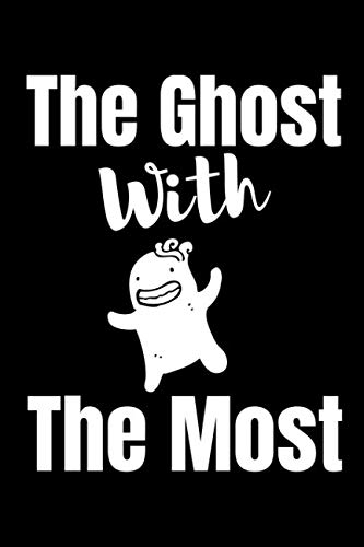The Ghost With The Most: A Blank Lined Journal For Halloween