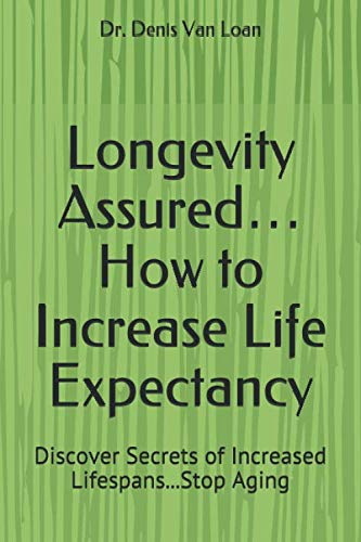 41Zmf Lz3ML - Longevity Assured... How to Increase Life Expectancy: Discover Secrets of Increased Lifespans...Stop Aging
