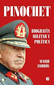 Pinochet. Biografía y política / Pinochet. Military and Political Biography