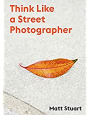 Think Like a Street Photographer: How to Think Like a Street Photographer