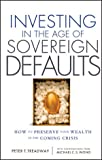 Investing in the Age of Sovereign Defaults : How to Preserve Your Wealth in the Coming Crisis, Wong, Michael C. S. and Treadway, Peter, 1118247213
