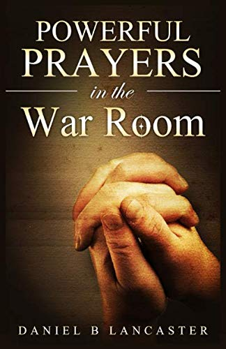 Powerful Prayers in the War Room: Learning to Pray like a Powerful Prayer Warrior (Spiritual Battle Plan for Prayer) (Best Time To Pray)
