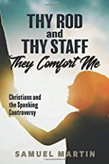 Thy Rod and Thy Staff They Comfort Me: Christians and the Spanking Controversy Paperback