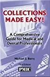 Collections Made Easy! : A Comprehensive Guide for Medical and Dental Professionals, Berry, Michael J., 1570665052