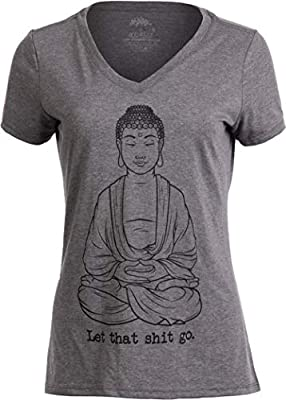 Let That Sht Go   Funny Zen Buddha Yoga Mindfulness Peace Hippy Women T-Shirt