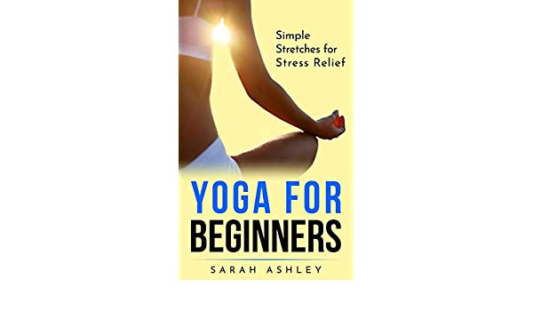 Yoga for Beginners: Simple Stretches for Stress Relief ...