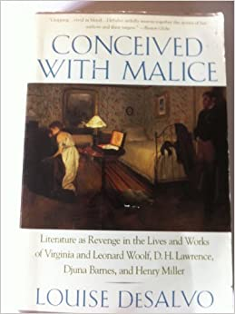 Conceived with Malice: Literature as Revenge in the Lives of Woolf, Lawrence, Barnes, Miller by Louise DeSalvo (1995-11-01)