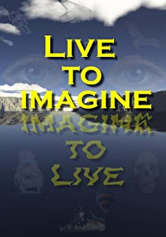 Live to Imagine by [Gurley, Gail Cauble, Speights, Jean B., Aish, Carolyn Ann, Davidson, Trish, Thornton, Edith, Konoval, Karin, Willoughby, Lenny, Appell, Elizabeth, Brinkley, Ritch, Porretto, Francis W.]