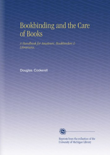 Bookbinding and the Care of Books: A Handbook for Amateurs, Bookbinders & Librarians, by University of Michigan Library