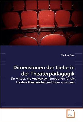 Dimensionen der Liebe in der Theaterpädagogik: Ein Ansatz, die Analyse von Emotionen für die kreative Theaterarbeit mit Laien zu nutzen