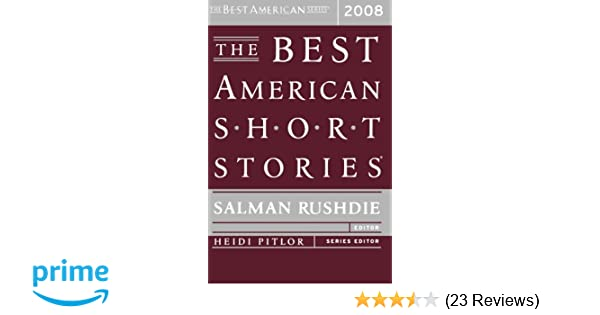 The Best American Short Stories 2008 Heidi Pitlor Salman Rushdie 9780618788774 Amazon Books