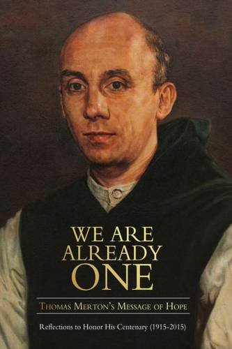 We Are Already One: Thomas Merton's Message of Hope: Reflections to Honor His Centenary (1915–2015) (The Fons Vitae Thomas Merton series)