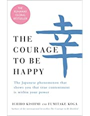 The Courage to Be Happy: The Japanese Phenomenon That Shows You That True Contentment Is Within Your Power