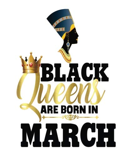 (Black Queens Are Born In March: Black Girl Magic Egyptian Queen Half and Half Paper Blank College Ruled Notes Sketch Math Story Writing Prompts 7.5
