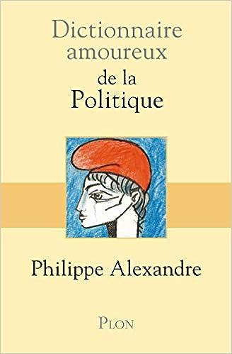 Amazon Fr Dictionnaire Amoureux De La Politique Philippe