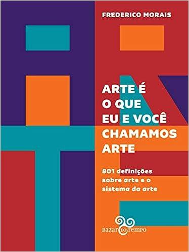 2584d39e53 Arte é o que eu e você chamamos arte  801 definições sobre arte e o sistema  da arte - Livros na Amazon Brasil- 9788569924425