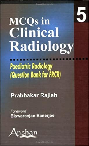 Mcqs In Clinical Radiology Pediatric Radiology MCQs In
