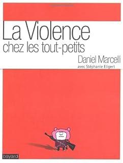 La violence chez les tout-petits, Marcelli, Daniel