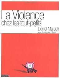 La violence chez les tout-petits par Daniel Marcelli