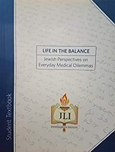 Paperback Life in the Balance: Jewish Perspectives on Everyday Medical Dilemmas (Student Textbook) Book