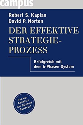 Der effektive Strategieprozess: Erfolgreich mit dem 6-Phasen-System Gebundenes Buch – 2. März 2009 Robert S. Kaplan David P. Norton Brigitte Hilgner Campus Verlag