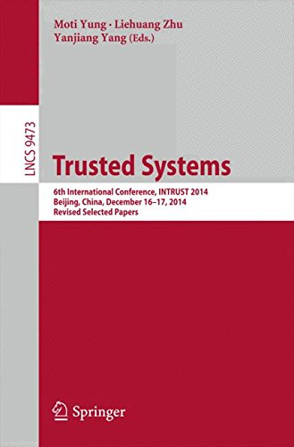 Trusted Systems: 6th International Conference, INTRUST 2014, Beijing, China, December 16-17, 2014, Revised Selected Papers (Lecture Notes in Computer Science)