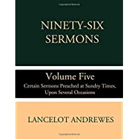Ninety-Six Sermons: Volume Five: Certain Sermons Preached at Sundry Times, Upon Several Occasions