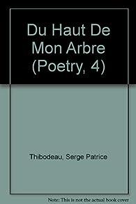 Du Haut De Mon Arbre par Serge Patrice Thibodeau