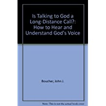 Is Talking to God a Long-Distance Call?: How to Hear and Understand God's Voice